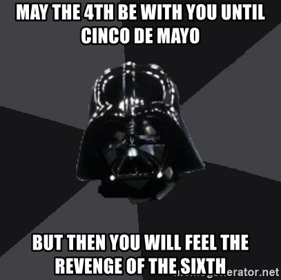 Cinco de Mayo and May the 4th